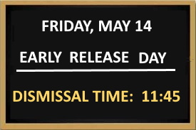 MAY  14 2021 EARLY RELEASE DAY DISMISSAL 11:45am